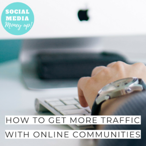 How To Get More Traffic With Online Communities